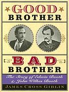 Good brother, bad brother : the story of Edwin Booth and John Wilkes Booth