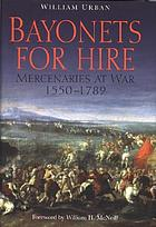 Bayonets for hire : mercenaries at war, 1550-1789