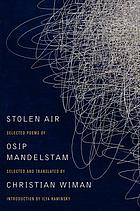 Stolen air : the selected poems of Osip Mandelstam