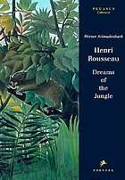 Henri Rousseau : dreams of the jungle