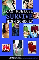 Can true love survive high school? : a Dating Game novel