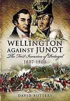 Wellington against Junot : the first invasion of Portugal, 1807-1808