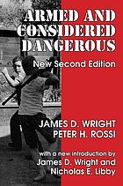 Armed and considered dangerous : a survey of felons and their firearms
