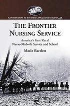 The Frontier Nursing Service : America's first rural nurse-midwife service and school
