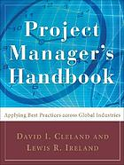 Project manager's handbook : applying best practices across global industries