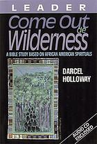 Come out de wilderness. Leader : a Bible study based on African American spirituals