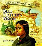 Blue Feather's vision : the dawn of colonial America