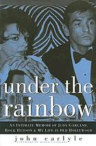 Under the rainbow : an intimate memoir of Judy Garland, Rock Hudson and my life in old Hollywood