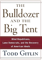 The bulldozer and the big tent : blind Republicans, lame Democrats, and the recovery of American ideals