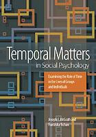 Temporal matters in social psychology : examining the role of time in the lives of groups and individuals