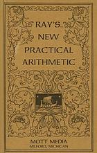 Ray's new practical arithmetic : a revised edition of the practical arithmetic
