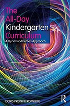 The all-day kindergarten and pre-k curriculum : a dynamic-themes approach