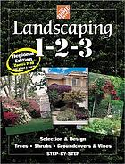 Landscaping 1-2-3 : selection & design, trees, shrubs, groundcovers & vines step-by-step