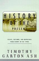 History of the present : essays, sketches, and dispatches from Europe in the 1990s