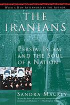 The Iranians : Persia, Islam, and the soul of a nation, with a new afterword by the author