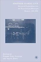 Another global city : historical explorations into the transnational municipal moment, 1850-2000
