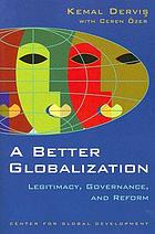 A better globalization : legitimacy, governance, and reform