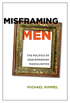 Misframing men : the politics of contemporary masculinities