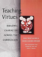 Teaching virtues : building character across the curriculum