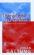 Transcend and transform an introduction to conflict work