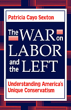 The war on labor and the left : understanding America's unique conservatism