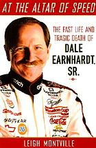 At the altar of speed : the fast life and tragic death of Dale Earnhardt