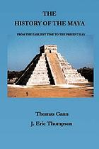 The history of the Maya : from the earliest times to the present day