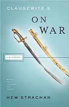 Clausewitz's On war : a biography