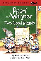 Pearl and Wagner : two good friends