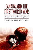 Canada and the First World War : essays in honour of Robert Craig Brown