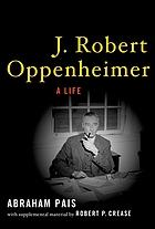 J. Robert Oppenheimer : a lifeA life