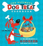 The ultimate dog treat cookbook : homemade goodies for man's best friend