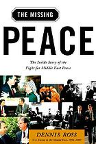The missing peace : the inside story of the fight for Middle East peace