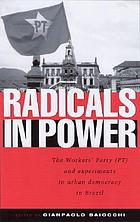 Radicals in power : the Workers' Party (PT) and experiments in urban democracy in Brazil