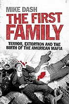 The first family : terror, extortion and the birth of the American Mafia
