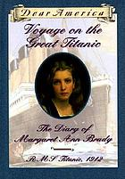 Voyage on the great Titanic : the diary of Margaret Ann Brady, R.M.S. Titanic, 1912