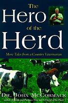 The hero of the herd : more tales from a country veterinarian