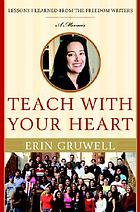 Teach with your heart : lessons I learned from the Freedom Writers : a memoir