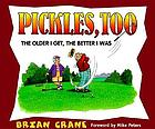 Pickles, too : the older I get, the better I was : a cartoon collection