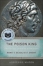 The Poison King : the life and legend of Mithridates, Rome's deadliest enemy