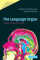 The language organ : linguistics as cognitive physiology