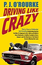 Driving like crazy : thirty years of vehicular Hellbending, celebrating America the way it's supposed to be-- with an oil well in every backyard, a Cadillac Escalade in every carport, and the Chairman of the Federal Reserve Bank mowing our lawn