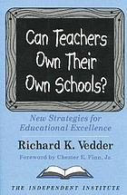 Can teachers own their own schools? : new strategies for educational excellence