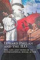 Edward Phelan and the ILO : the life and views of an international social actor