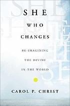 She who changes : re-imagining the divine in the world