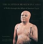 The Egyptian Museum in Cairo : a walk through the alleys of ancient Egypt