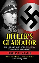 Hitler's gladiator : the life and times of Oberstgruppenführer and Panzergeneral-Oberst der Waffen-SS Sepp Dietrich