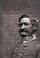 The Civil War in West Texas and New Mexico : the lost letterbook of Brigadier General Henry Hopkins Sibley