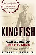 Kingfish : the reign of Huey P. Long
