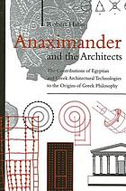 Anaximander and the architects : the contributions of Egyptian and Greek architectural technologies to the origins of Greek philosophy